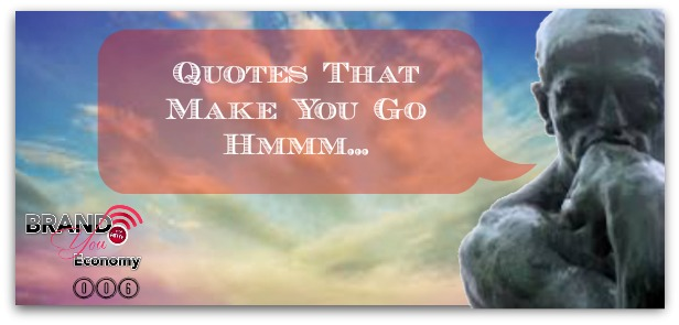 BYE 006: Quotes That Make You Go Hmmm…