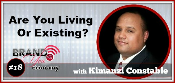 BYE 018: Are You Living OR Existing with Kimanzi Constable