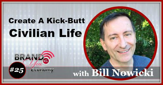 BYE025: Create A Kick-Butt Civilian Life with Bill Nowicki